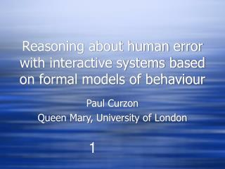 Reasoning about human error with interactive systems based on formal models of behaviour