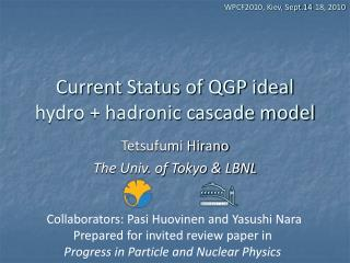 Current Status of QGP ideal hydro + hadronic cascade model
