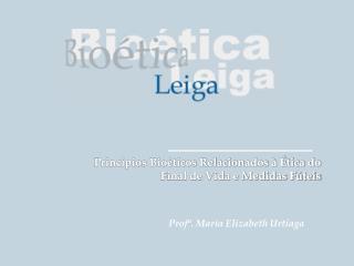 Princípios Bioéticos Relacionados à Ética do Final de Vida e Medidas Fúteis