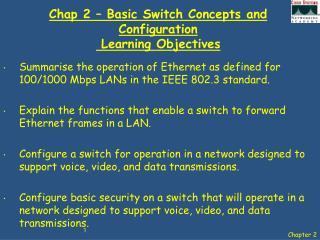 Chap 2 – Basic Switch Concepts and Configuration  Learning Objectives