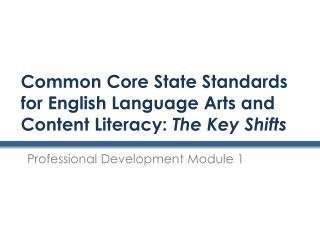 Common Core State Standards for English Language Arts and Content Literacy:  The Key Shifts