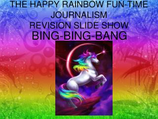 THE HAPPY RAINBOW FUN-TIME JOURNALISM  REVISION SLIDE SHOW