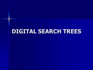 DIGITAL SEARCH TREES