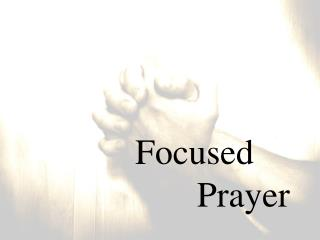Focused             Prayer