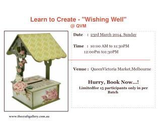 "Learn to Create - ""Wishing Well"" @ QVM"