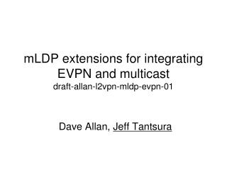 mLDP extensions for integrating EVPN and multicast draft-allan-l2vpn-mldp-evpn-01