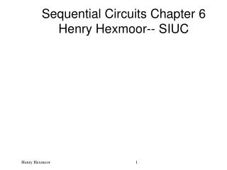 Sequential Circuits Chapter 6 Henry Hexmoor-- SIUC