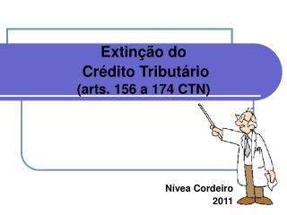 Extinção do  Crédito Tributário (arts. 156 a 174 CTN)