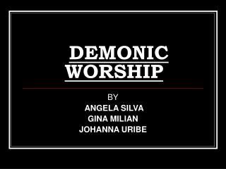 DEMONIC WORSHIP