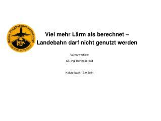 Verantwortlich: Dr.-Ing. Berthold Fuld Kelsterbach 13.9.2011