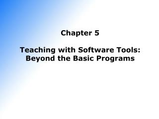 Chapter 5 Teaching with Software Tools: Beyond the Basic Programs