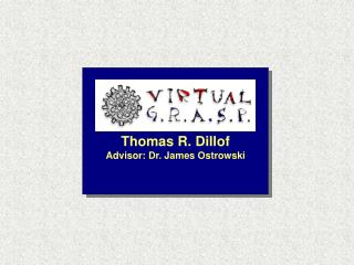 Thomas R. Dillof Advisor: Dr. James Ostrowski