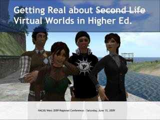 Getting Real about  Second Life  Virtual Worlds in Higher Ed.