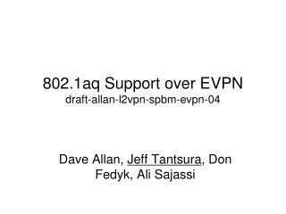 802.1aq Support over EVPN draft-allan-l2vpn- spbm- evpn-04