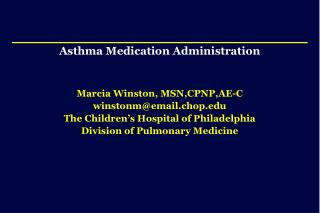 Asthma Medication Administration Marcia Winston, MSN,CPNP,AE-C winstonm@email.chop