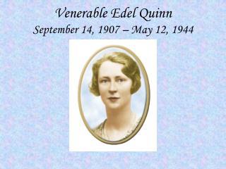 Venerable Edel Quinn September 14, 1907 � May 12, 1944
