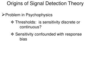 Problem in Psychophysics  Thresholds:  is sensitivity discrete or   continuous  Sensitivity confounded with response   b