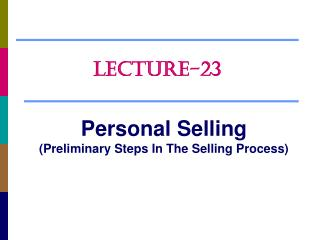 Personal Selling (Preliminary Steps In The Selling Process)