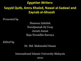 Egyptian Writers:  Sayyid Qutb, Amru Khaled, Nawal al-Sadawi and Zaynab al-Ghazali  Presented by