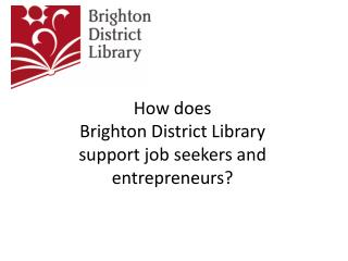 How does  Brighton District Library  support job seekers and entrepreneurs