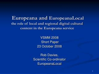 VSMM 2008  Short Paper 23 October 2008 Rob Davies, Scientific Co-ordinator  EuropeanaLocal