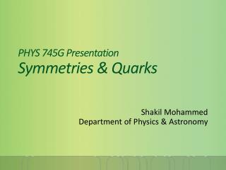 PHYS 745G Presentation Symmetrie s & Quarks
