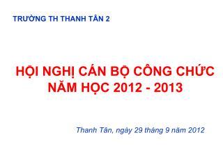 HỘI NGHỊ CÁN BỘ CÔNG CHỨC NĂM HỌC 2012 - 2013