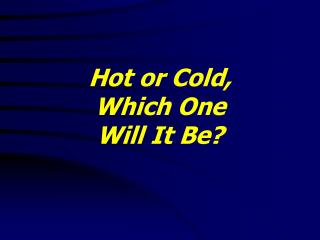 Hot or Cold,  Which One  Will It Be?