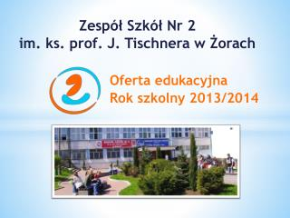 Zespół Szkół Nr 2   im. ks. prof. J. Tischnera w Żorach