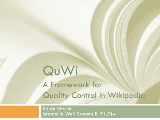 QuWi A Framework for  Quality Control in Wikipedia