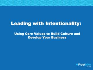 Leading with Intentionality: Using Core Values to Build Culture and Develop Your Business