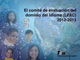 El comité de evaluación del dominio del idioma (LPAC)  2012-2013