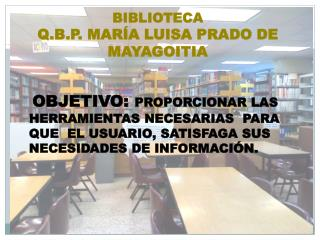 BIBLIOTECA  Q.B.P. MARÍA LUISA PRADO DE MAYAGOITIA