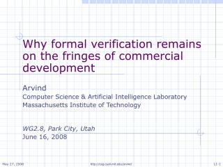 Why formal verification remains on the fringes of commercial development Arvind