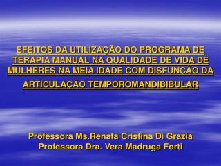 Professora Ms.Renata Cristina Di Grazia Professora Dra. Vera Madruga Forti