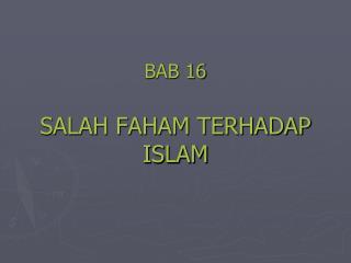 BAB 16 SALAH FAHAM TERHADAP ISLAM