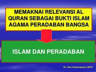MEMAKNAI RELEVANSI AL QURAN SEBAGAI BUKTI ISLAM AGAMA PERADABAN BANGSA
