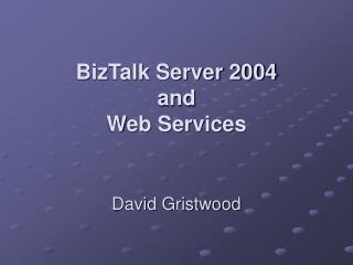BizTalk Server 2004  and Web Services