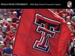 TEXAS TECH UNIVERSITY   2008 High School Counselor Update