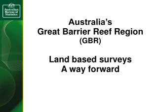 Australia's  Great Barrier Reef Region (GBR) Land based surveys  A way forward
