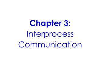 Chapter 3:  Interprocess Communication