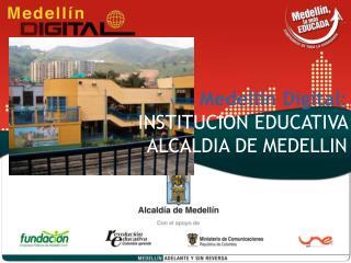 Medellín Digital: INSTITUCION EDUCATIVA ALCALDIA DE MEDELLIN