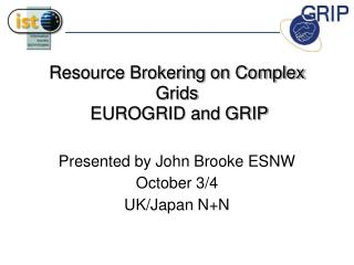 Resource Brokering on Complex Grids  EUROGRID and GRIP