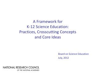 A Framework for  K-12 Science Education:  Practices, Crosscutting Concepts  and Core Ideas