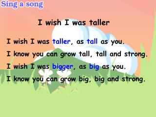 I wish I was  taller , as  tall  as you. I know you can grow tall, tall and strong.