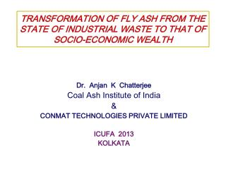 TRANSFORMATION OF FLY ASH FROM THE STATE OF INDUSTRIAL WASTE TO THAT OF SOCIO-ECONOMIC WEALTH