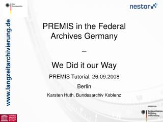 PREMIS in the Federal Archives Germany  –  We Did it our Way PREMIS Tutorial, 26.09.2008 Berlin