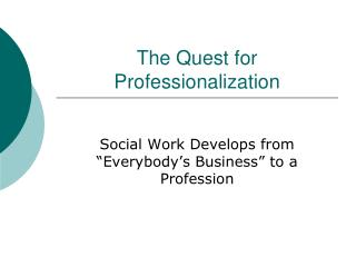 The Quest for Professionalization