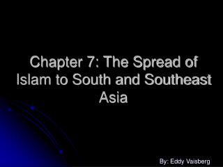 Chapter 7: The Spread of Islam to South and Southeast Asia