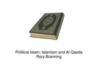 Political Islam: Islamism and Al Qaeda Rory Branning